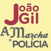 A Marcha Da Polícia de João Gil