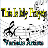 This Is My Prayer de Various Artists