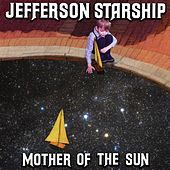 Mother of the Sun by Jefferson Starship