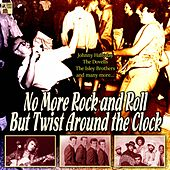 No more rock and roll but twist around the clock de Clay Cole, Keely Smith, Jack Hammer, The Isley Brothers, Duane Eddy, The Dovells, The Unique Echos, Bill Black's Combo, Billy Huhn, Johnny Hallyday, Freddy Tino, Hank Ballard, The Midnighters, The Marcels, King Curtis, Jimmy Clanton, Danny