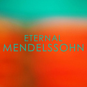 Eternal: Mendelssohn de Felix Mendelssohn