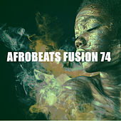 Afrobeats Fusion 74 by Various Artists