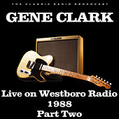 Live on Westboro Radio 1988 Part Two (Live) de Gene Clark