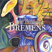 The Incomplete Bremens by The Bremens