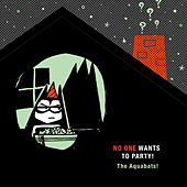 No One Wants To Party! von The Aquabats