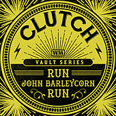 Run, John Barleycorn, Run (The Weathermaker Vault Series) by Clutch