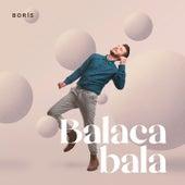 Balaca Bala by Boris