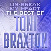 Un-Break My Heart: The Best of Toni Braxton de Toni Braxton