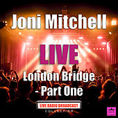 London Bridge - Part One (Live) de Joni Mitchell