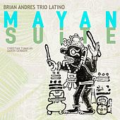 Mayan Suite by Brian Andres Trio Latino