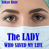 The Lady Who Saved My Life by Tokyo Rose