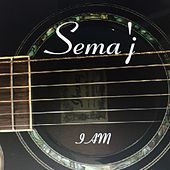 Sema'j I Am by Sema'j
