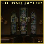 I'm Sorry Lord by Johnnie Taylor