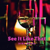 See It Like That by DiDs Music