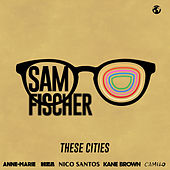 These Cities - EP by Sam Fischer