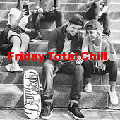 Friday Total Chill - Happy Chill Out Music to Smile All Day von Chill Out