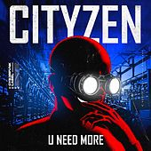 U Need More by City Zen