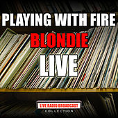 Playing With Fire (Live) by Blondie