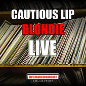 Cautious Lip (Live) von Blondie