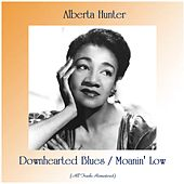 Downhearted Blues / Moanin' Low (All Tracks Remastered) by Alberta Hunter