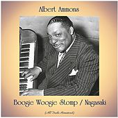 Boogie Woogie Stomp / Nagasaki (All Tracks Remastered) by Albert Ammons