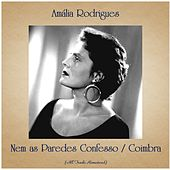 Nem as Paredes Confesso / Coimbra (All Tracks Remastered) de Amalia Rodrigues