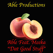 Dat Good Stuff by Able