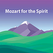 Mozart for the Spirit by Wolfgang Amadeus Mozart
