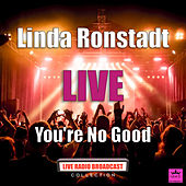 You're No Good (Live) de Linda Ronstadt