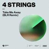 Take Me Away (BLR Remix) di 4 Strings