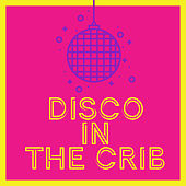Disco In The Crib by Various Artists