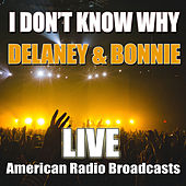 I Don't Know Why (Live) di Delaney & Bonnie