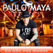 Eu Não Vou Mudar by Paulo Maya