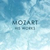 Mozart: His Works de Wolfgang Amadeus Mozart