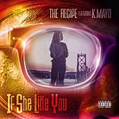 IF SHE Like YOU (feat. K.Mayo) by The Recipe