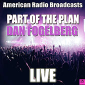 Part Of The Plan (Live) de Dan Fogelberg