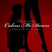 Your Presence Calms Me Down – Romantic Vocal Jazz von Various Artists