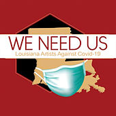 We Need Us (Louisiana Artists Against Covid-19) by Various Artists