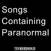 Songs Containing Paranormal by TryHardNinja