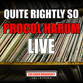 Quite Rightly So (Live) de Procol Harum