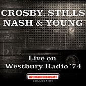 Live on Westbury Radio '74 (Live) von Crosby, Stills, Nash and Young