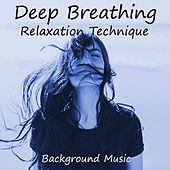 Deep Breathing Relaxation Technique Background Music by Various Artists