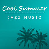 Cool Summer Jazz Music by Various Artists