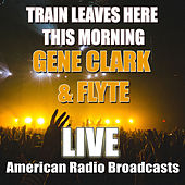 Train Leaves Here This Morning (Live) by Gene Clark