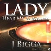 Lady Hear Me Tonight by J Bigga