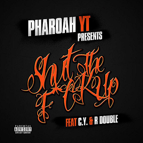 Shut the Fuck Up (feat C.Y & R Double) by Pharoah YT