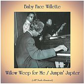 Willow Weep for Me / Jumpin' Jupiter (All Tracks Remastered) van Baby Face Willette
