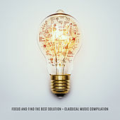Focus and Find the Best Solution = Classical Music Compilation by Various Artists