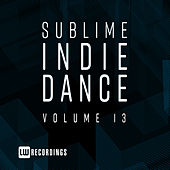 Sublime Indie Dance, Vol. 13 by Various Artists