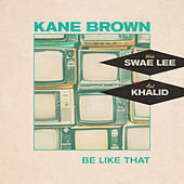 Be Like That (feat. Swae Lee & Khalid) by Kane Brown